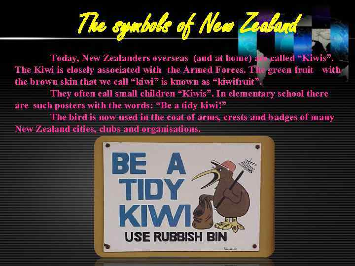 The symbols of New Zealand Today, New Zealanders overseas (and at home) are called