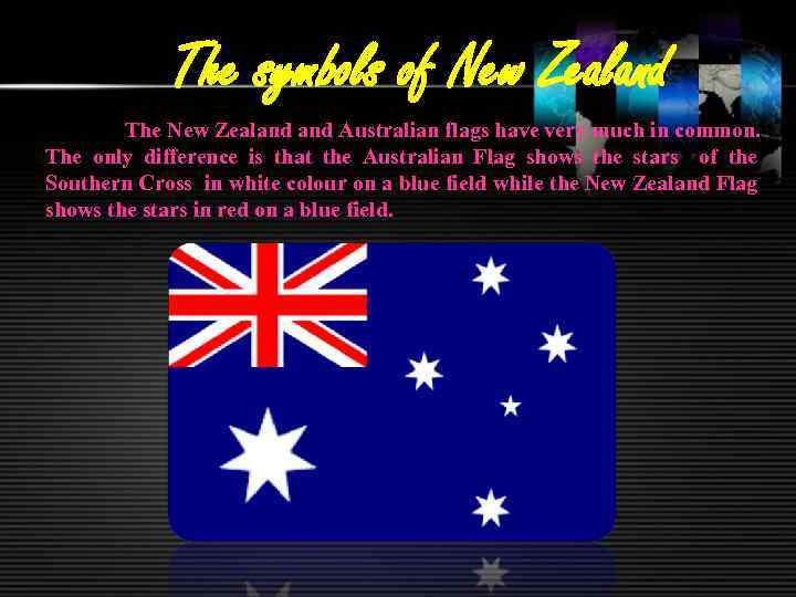 The symbols of New Zealand The New Zealand Australian flags have very much in