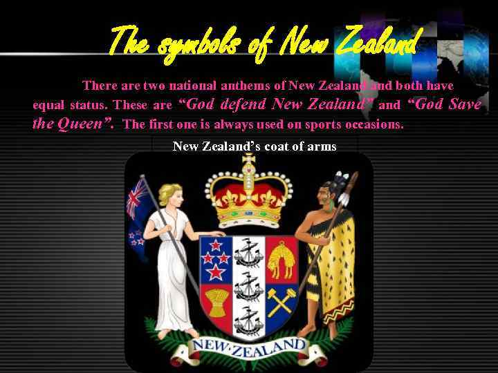 The symbols of New Zealand There are two national anthems of New Zealand both