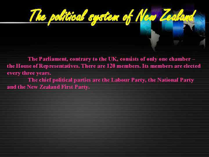 The political system of New Zealand The Parliament, contrary to the UK, consists of