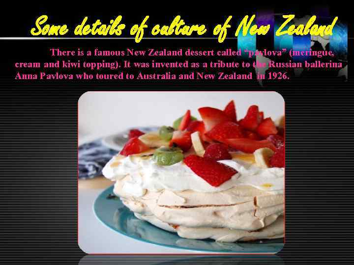 Some details of culture of New Zealand There is a famous New Zealand dessert