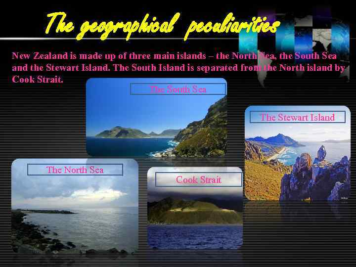 The geographical peculiarities New Zealand is made up of three main islands – the
