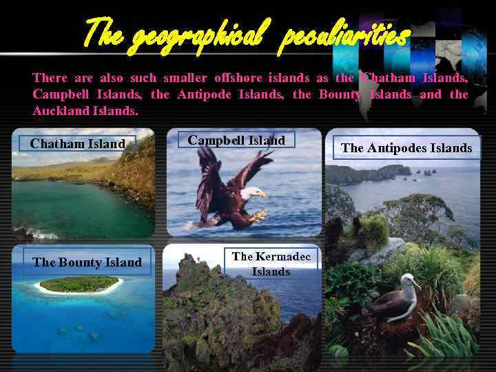 The geographical peculiarities There also such smaller offshore islands as the Chatham Islands, Campbell