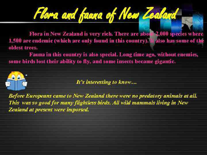 Flora and fauna of New Zealand Flora in New Zealand is very rich. There