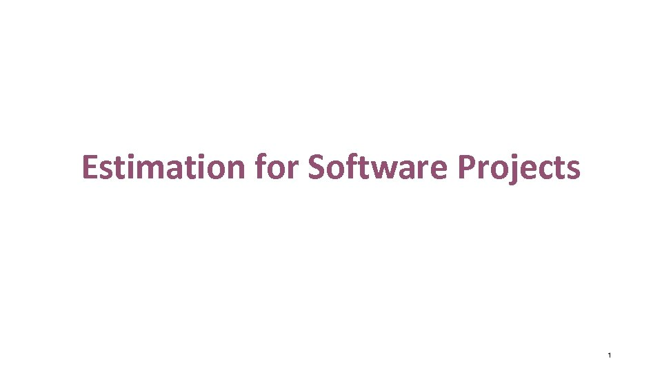 Estimation for Software Projects 1