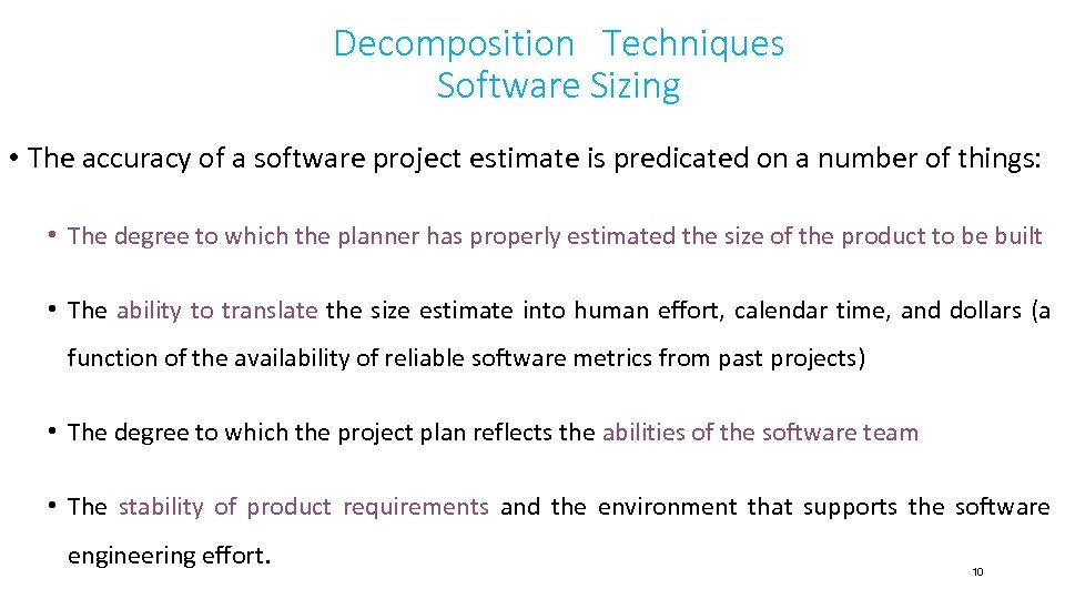 Decomposition Techniques Software Sizing • The accuracy of a software project estimate is predicated
