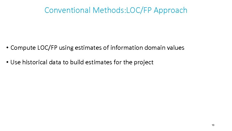 Conventional Methods: LOC/FP Approach • Compute LOC/FP using estimates of information domain values •
