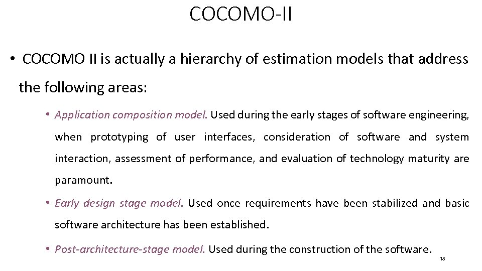 COCOMO-II • COCOMO II is actually a hierarchy of estimation models that address the