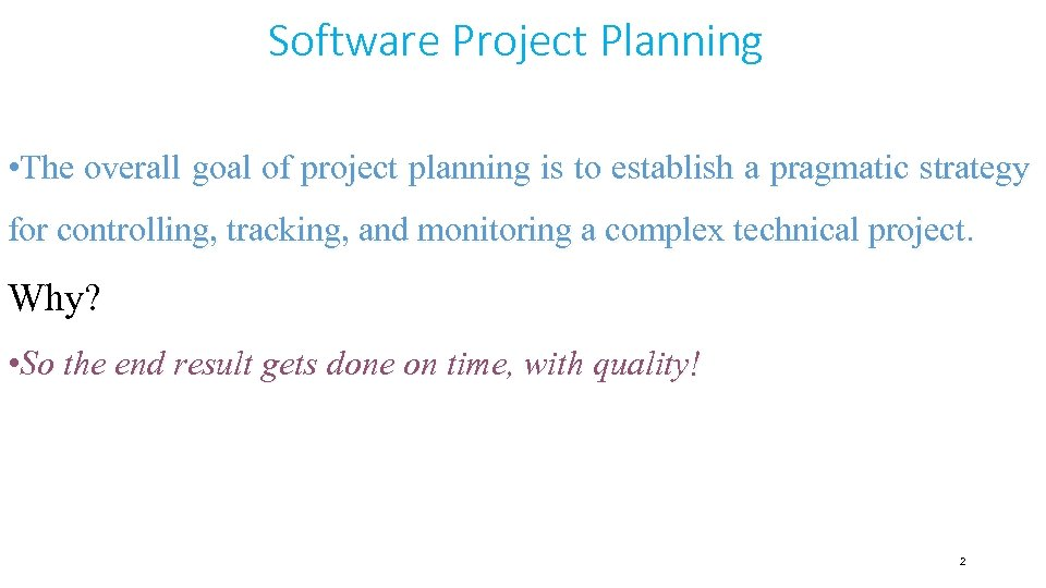 Software Project Planning • The overall goal of project planning is to establish a