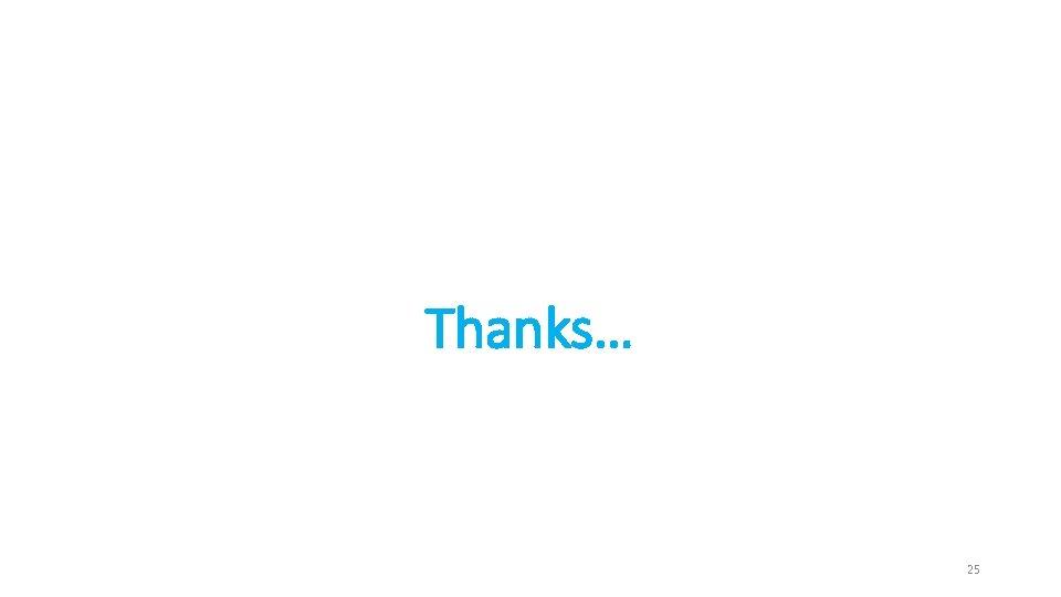Thanks… 25