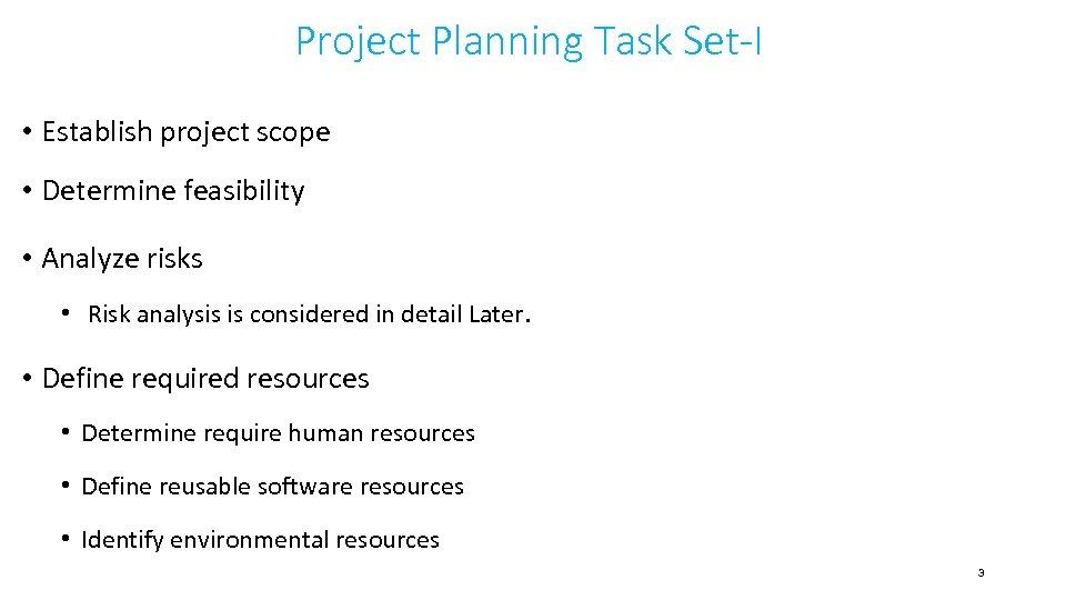 Project Planning Task Set-I • Establish project scope • Determine feasibility • Analyze risks