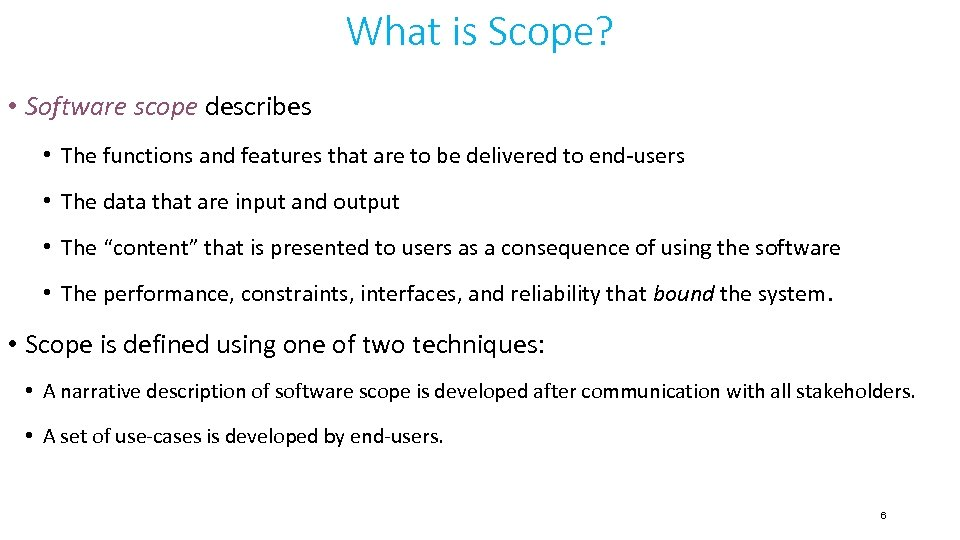What is Scope? • Software scope describes • The functions and features that are