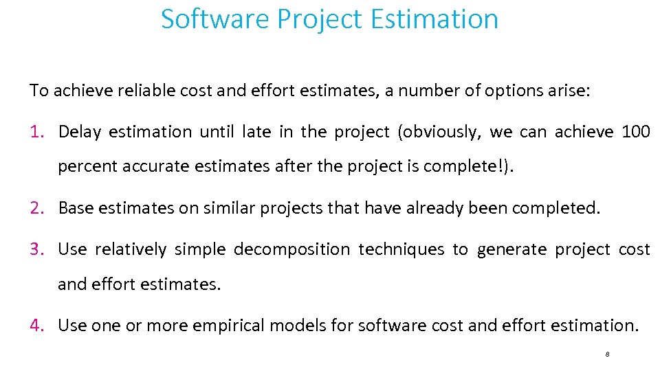 Software Project Estimation To achieve reliable cost and effort estimates, a number of options
