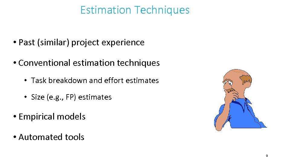Estimation Techniques • Past (similar) project experience • Conventional estimation techniques • Task breakdown