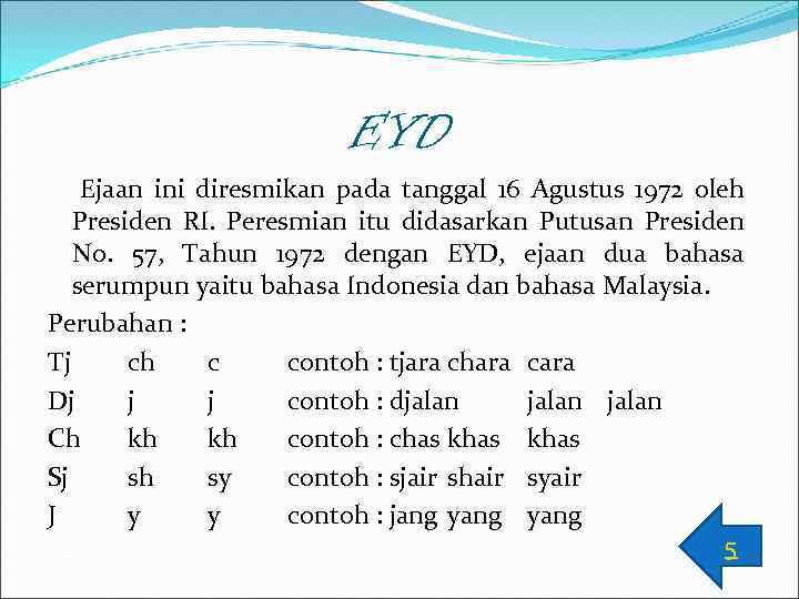 EYD Ejaan ini diresmikan pada tanggal 16 Agustus 1972 oleh Presiden RI. Peresmian itu