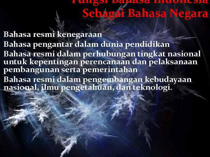 Fungsi Bahasa Indonesia Sebagai Bahasa Negara Bahasa resmi kenegaraan Bahasa pengantar dalam dunia pendidikan
