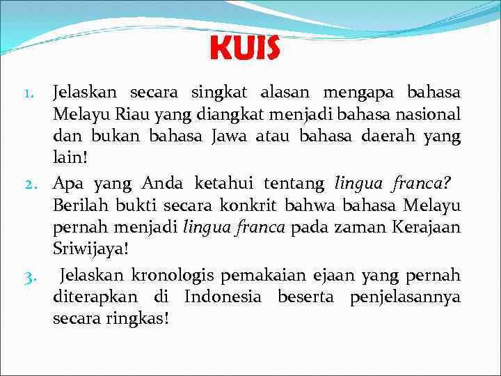 KUIS Jelaskan secara singkat alasan mengapa bahasa Melayu Riau yang diangkat menjadi bahasa nasional