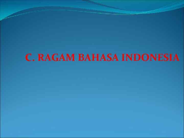 C. RAGAM BAHASA INDONESIA