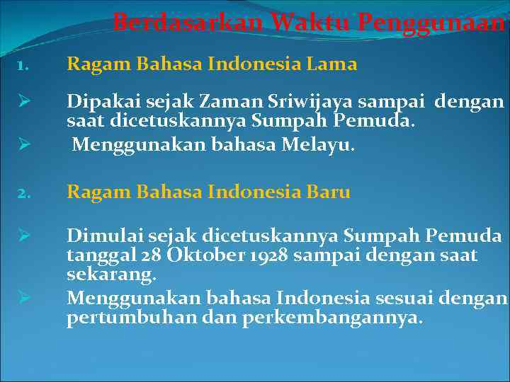 Berdasarkan Waktu Penggunaan 1. Ragam Bahasa Indonesia Lama Ø Ø Dipakai sejak Zaman Sriwijaya