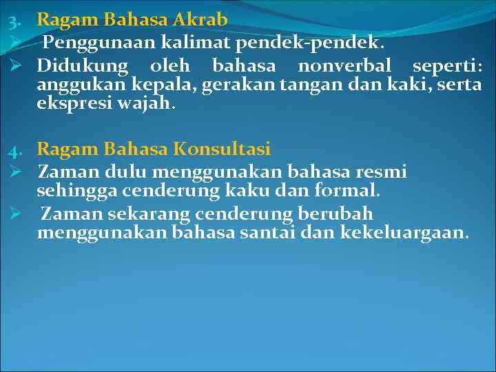 3. Ragam Bahasa Akrab Ø Penggunaan kalimat pendek-pendek. Ø Didukung oleh bahasa nonverbal seperti: