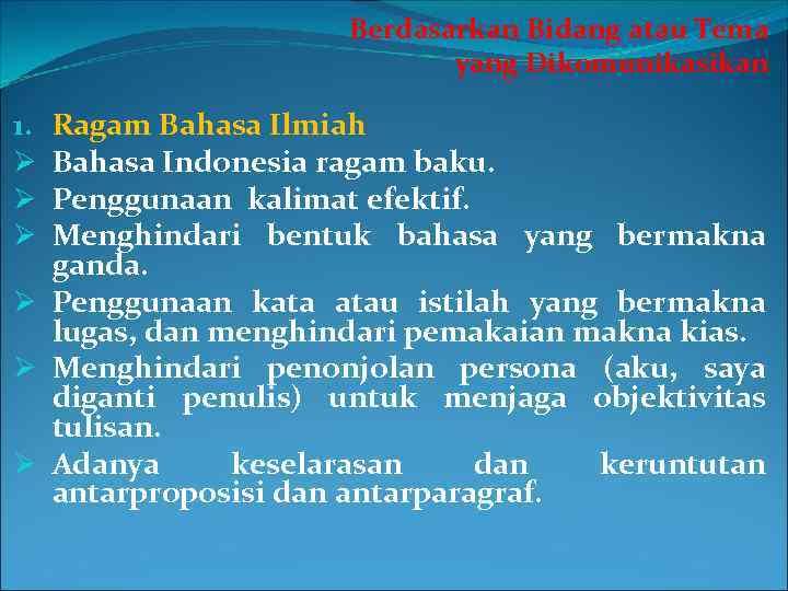 Berdasarkan Bidang atau Tema yang Dikomunikasikan Ragam Bahasa Ilmiah Bahasa Indonesia ragam baku. Penggunaan