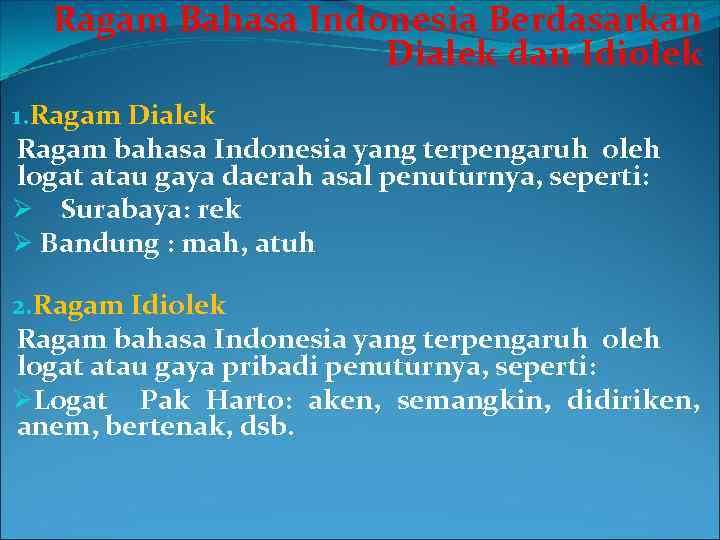 Ragam Bahasa Indonesia Berdasarkan Dialek dan Idiolek 1. Ragam Dialek Ragam bahasa Indonesia yang
