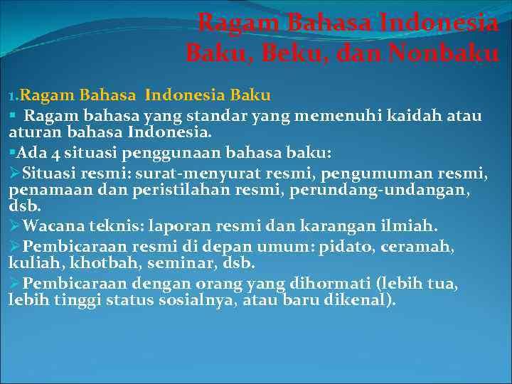 Ragam Bahasa Indonesia Baku, Beku, dan Nonbaku 1. Ragam Bahasa Indonesia Baku § Ragam