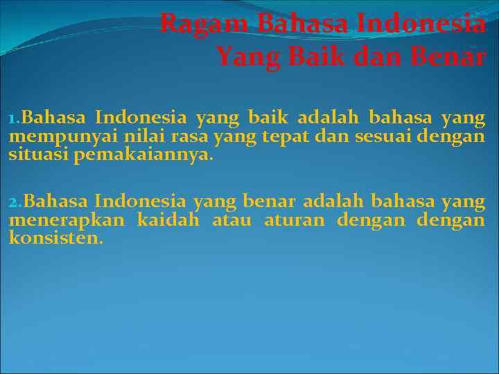 Ragam Bahasa Indonesia Yang Baik dan Benar 1. Bahasa Indonesia yang baik adalah bahasa
