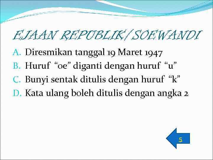 "EJAAN REPUBLIK/SOEWANDI A. B. C. D. Diresmikan tanggal 19 Maret 1947 Huruf ""oe"" diganti"