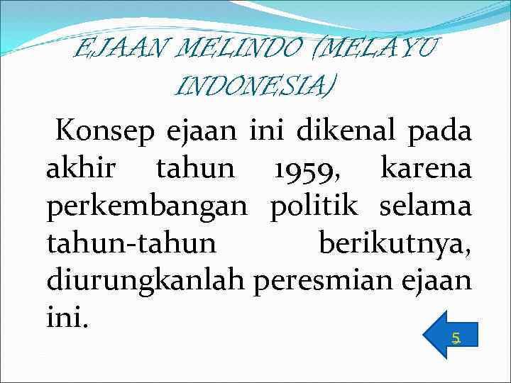EJAAN MELINDO (MELAYU INDONESIA) Konsep ejaan ini dikenal pada akhir tahun 1959, karena perkembangan