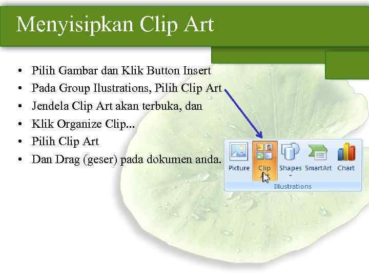 Menyisipkan Clip Art • • • Pilih Gambar dan Klik Button Insert Pada Group