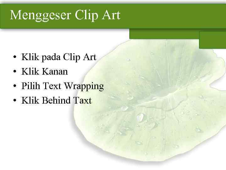 Menggeser Clip Art • • Klik pada Clip Art Klik Kanan Pilih Text Wrapping