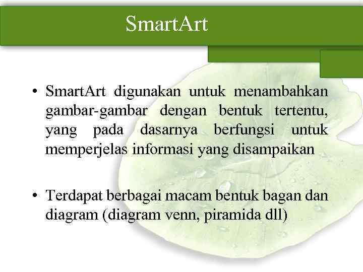 Smart. Art • Smart. Art digunakan untuk menambahkan gambar-gambar dengan bentuk tertentu, yang pada