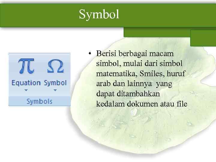 Symbol • Berisi berbagai macam simbol, mulai dari simbol matematika, Smiles, huruf arab dan