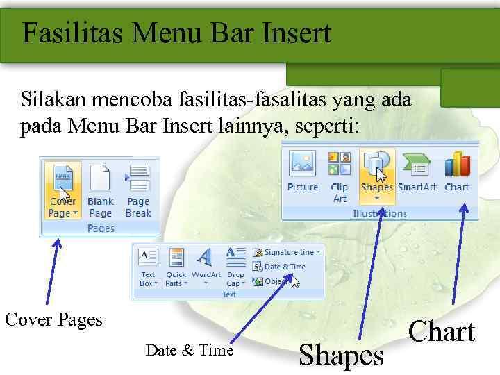 Fasilitas Menu Bar Insert Silakan mencoba fasilitas-fasalitas yang ada pada Menu Bar Insert lainnya,