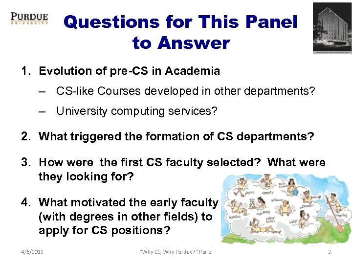 Questions for This Panel to Answer 1. Evolution of pre-CS in Academia – CS-like
