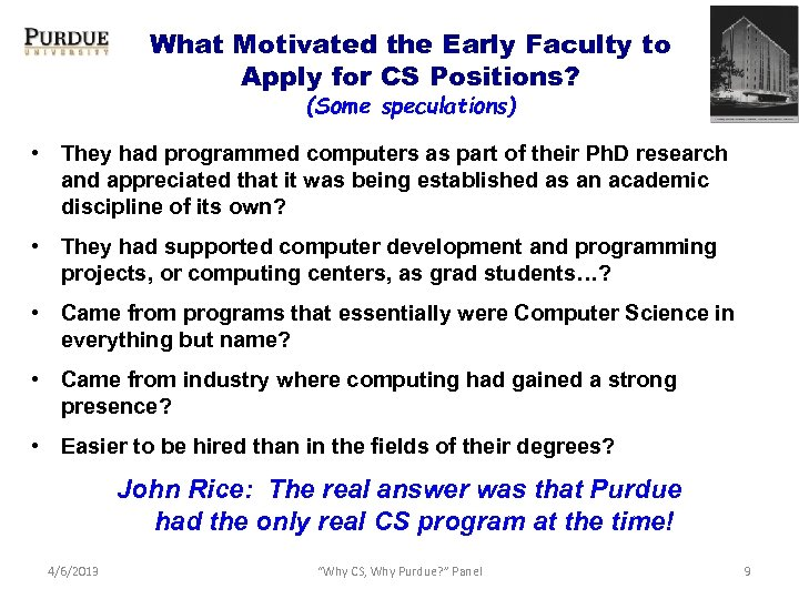 What Motivated the Early Faculty to Apply for CS Positions? (Some speculations) • They
