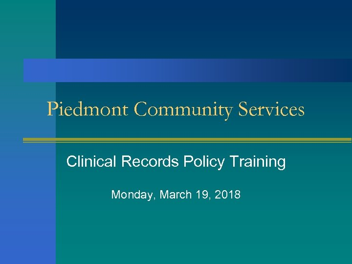 Piedmont Community Services Clinical Records Policy Training Monday, March 19, 2018
