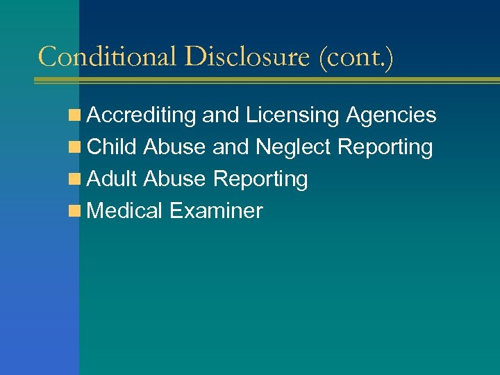 Conditional Disclosure (cont. ) n Accrediting and Licensing Agencies n Child Abuse and Neglect