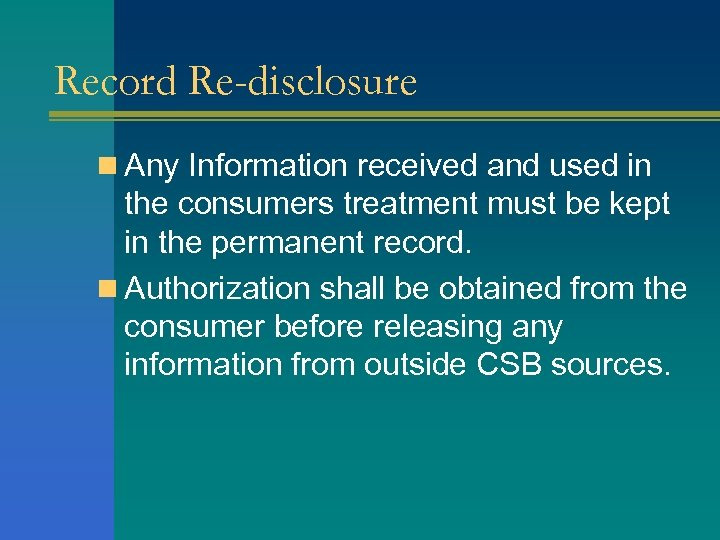Record Re-disclosure n Any Information received and used in the consumers treatment must be