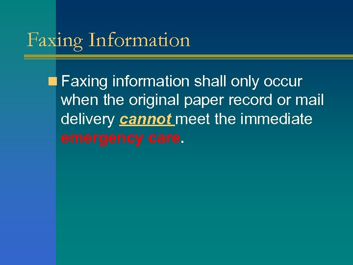 Faxing Information n Faxing information shall only occur when the original paper record or