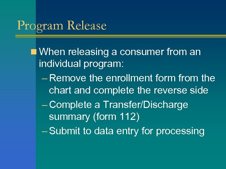 Program Release n When releasing a consumer from an individual program: – Remove the