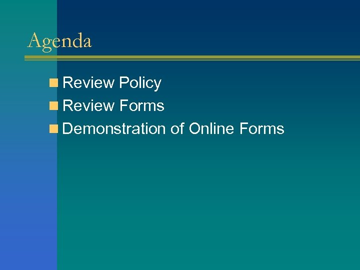 Agenda n Review Policy n Review Forms n Demonstration of Online Forms