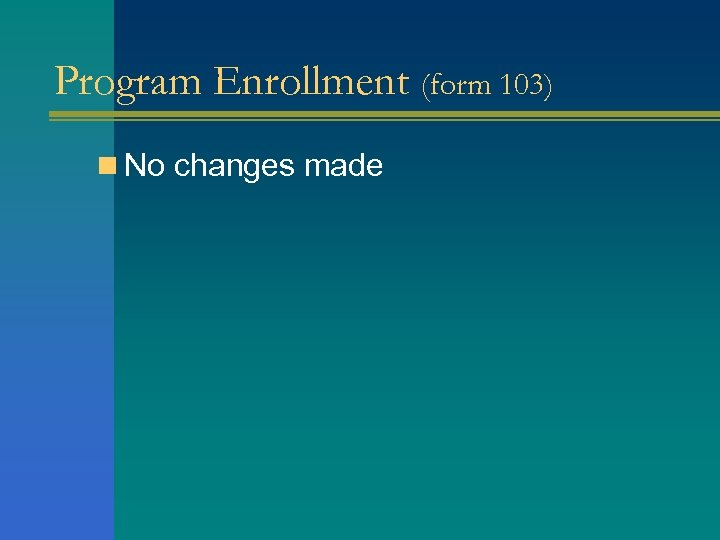 Program Enrollment (form 103) n No changes made