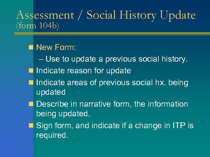 Assessment / Social History Update (form 104 b) n New Form: – Use to