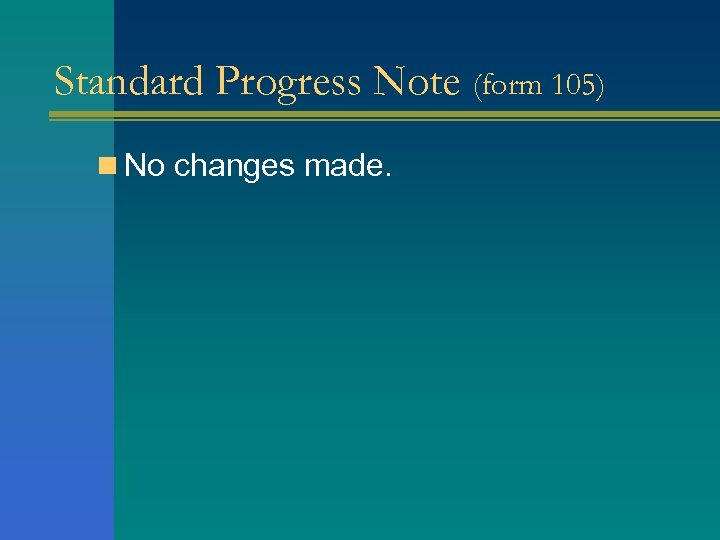 Standard Progress Note (form 105) n No changes made.