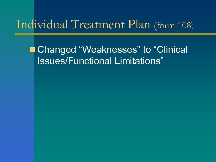 "Individual Treatment Plan (form 108) n Changed ""Weaknesses"" to ""Clinical Issues/Functional Limitations"""