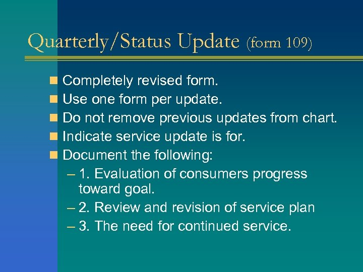 Quarterly/Status Update (form 109) n n n Completely revised form. Use one form per
