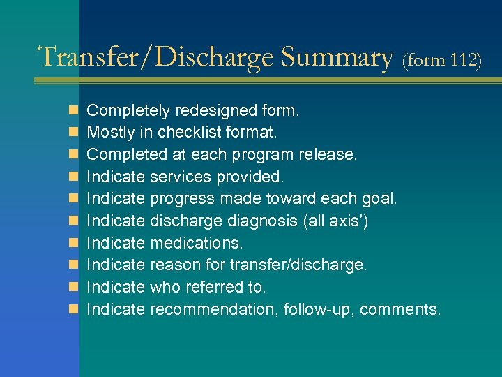 Transfer/Discharge Summary (form 112) n n n n n Completely redesigned form. Mostly in