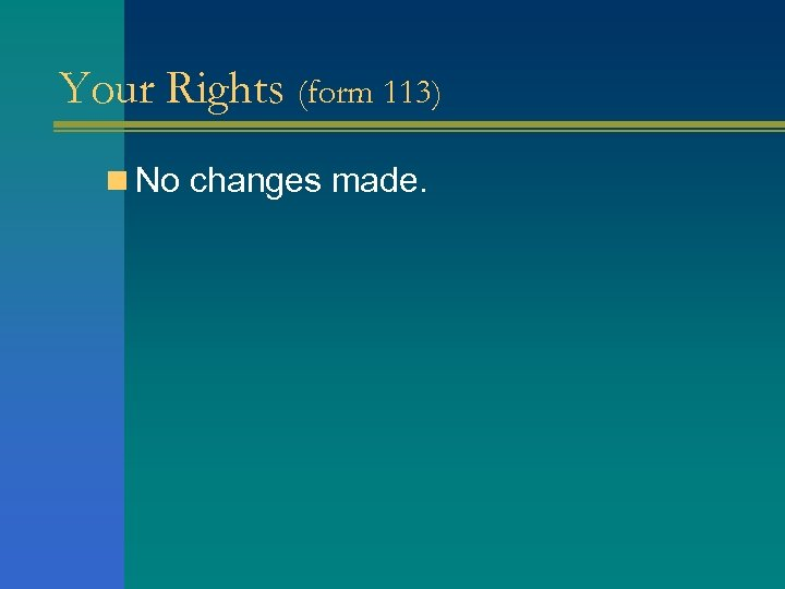 Your Rights (form 113) n No changes made.
